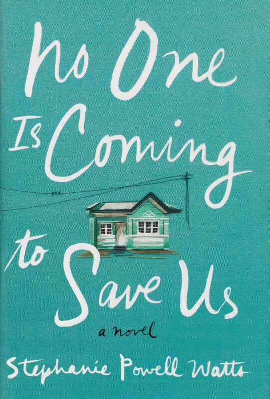 Stephanie Powell Watts. No One Is Coming to Save Us: A Novel. New York: Ecco, an imprint of Harper Collins Publishers, 2017.