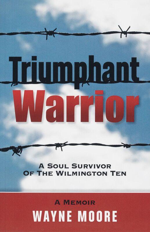 Wayne Moore. Triumphant Warrior: A Soul Survivor of the Wilmington Ten: A Memoir. Ann Arbor, Michigan: Warrior Press, 2014.