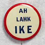 "Phonetic version of ""I Like Ike,"" Eisenhower presidential campaign button"