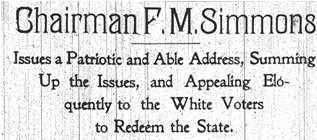 """""""Chairman F.M. Simmons Issues a Patriotic and Able Address, Summing Up the Issues, and Appealing Eloquently to the White Voters To Redeem the State."""""""