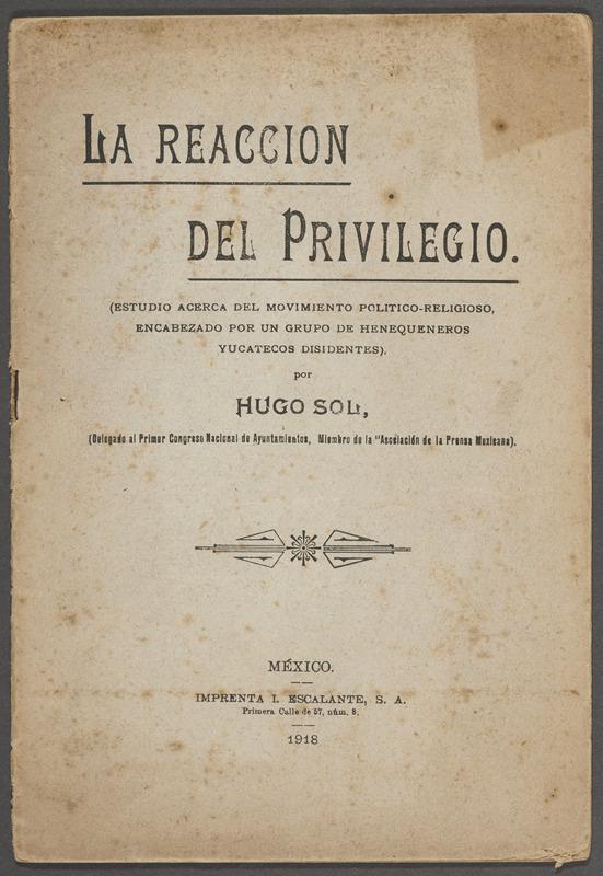 La reacción del privilegio : estudio acerca del movimiento político-religioso, encabezado por un grupo de henequeneros yucatecos disidentes