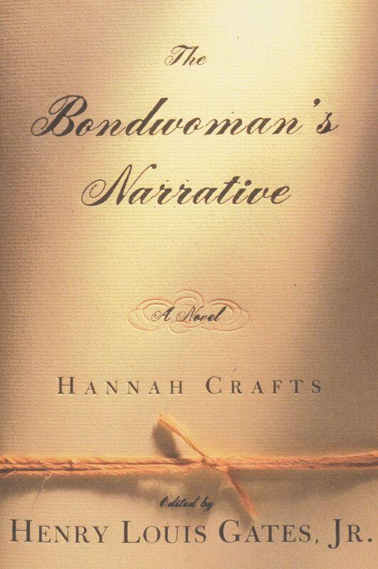 Hannah Crafts and Henry Louis Gates, editor. The Bondwoman's Narrative. New York: Warner Books, 2002.
