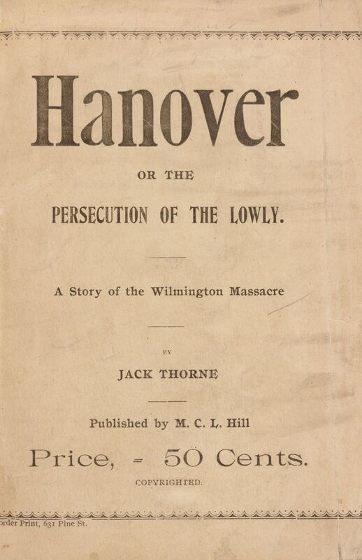 Jack Thorne. Hanover or The Persecution of the Lowly. A Story of the Wilmington Massacre.<br />