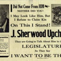 I Did Not Come from Him, Neither Did You! I May Look Like Him, But I Refuse to Claim Kin On This I Stand! J. Sherwood Upchurch.  They Are Going to Talk About Him in the Next Legislature, So They Say I Want to Be There!