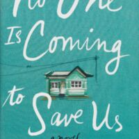 Stephanie Powell Watts. No One Is Coming to Save Us : A Novel. New York: Ecco, an imprint of Harper Collins Publishers, 2017.