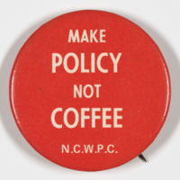 Make Policy Not Coffee, N. C. Women's Political Caucus, button